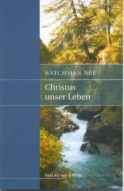 Christus unser Leben von Nee,  Watchman