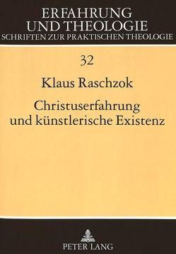 Christuserfahrung und künstlerische Existenz von Raschzok,  Klaus