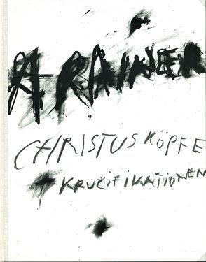Christusköpfe + Kruzifikationen von Rainer,  Arnulf