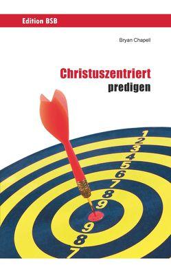 Christuszentriert predigen von Chapell,  Bryan