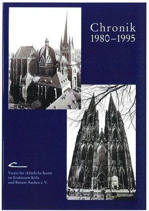 Chronik 1980-1995. Verein für Christliche Kunst im Erzbistum Köln und Bistum Aachen von Bayer-Ortmanns Gaby, Schein,  Karl