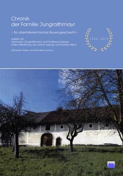 Chronik der Familie Jungraithmayr, – Ein oberösterreichisches Bauerngeschlecht – 1526-2019 von Jungraithmayr,  Herrmann