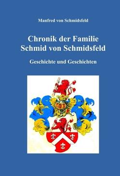 Chronik der Familie Schmid von Schmidsfeld von von Schmidsfeld,  Manfred