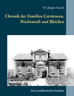Chronik der Familien Carstensen, Wachsmuth und Bleicken von Kaack,  Jürgen