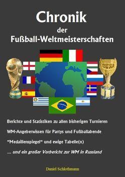 Chronik der Fußball-Weltmeisterschaften von Schlothmann,  Daniel