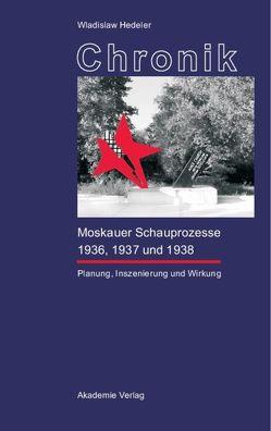 Chronik der Moskauer Schauprozesse 1936, 1937 und 1938 von Dietzsch,  Steffen, Hedeler,  Wladislaw