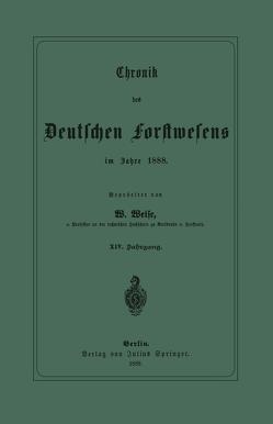 Chronik des Deutschen Forstwesens im Jahre 1888 von Weise,  W.