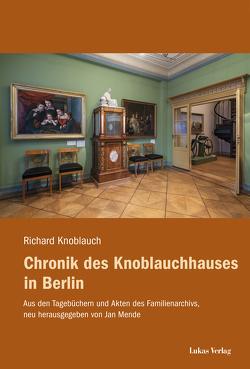 Chronik des Knoblauchhauses in Berlin von Knoblauch,  Richard, Mende,  Jan