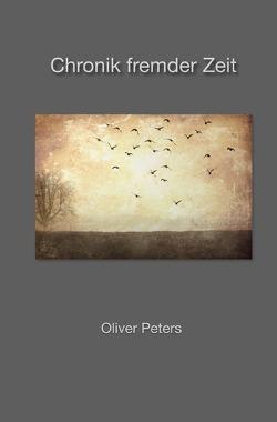 Chronik fremder Zeit von Peters,  Oliver