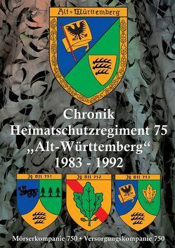 """Chronik Heimatschutzregiment 75 """"Alt-Württemberg"""" 1983-1992 von Bauer,  Siegfried, Eiermann,  Richard, Happes,  Wolfgang, Kossack,  Edmund, Kreutel,  Rolf, Läpple,  Wolfgang, Lehmann,  Dieter, Schick,  Rudi, Schnabel,  Roland, Senghaas,  Rudolf, Wetschky,  Hans-Dieter, Ziegler,  Roland"""
