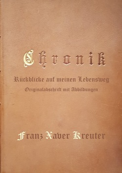 Chronik: Rückblicke auf meinen Lebensweg Originalabschrift von Kreuter,  Franz Xaver