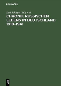 Chronik russischen Lebens in Deutschland 1918–1941 von Kucher,  Katharina, Schlögel,  Karl, Suchy,  Bernhard, Thum,  Gregor