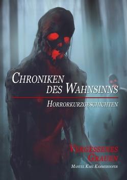 Chroniken des Wahnsinns von Kammerhofer,  Manuel Karl