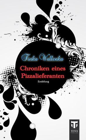 Chroniken eines Pizzalieferanten von Wallenka,  Tinka