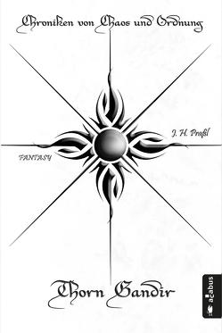 Chroniken von Chaos und Ordnung. Band 1: Thorn Gandir von Praßl,  J.H.