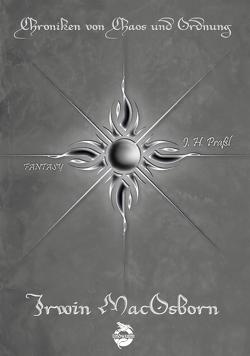 Chroniken von Chaos und Ordnung. Band 6: Irwin MacOsborn. Legende von Praßl,  J.H.