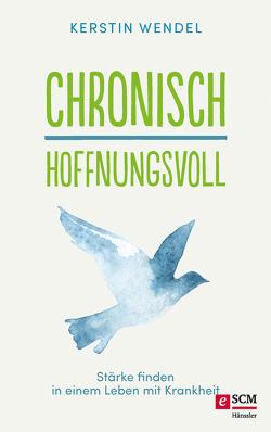 Chronisch hoffnungsvoll von Wendel,  Kerstin