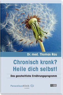 Chronisch krank? – Heile dich selbst! von Rau,  Thomas