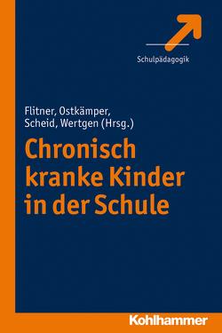 Chronisch kranke Kinder in der Schule von Flitner,  Elisabeth, Ostkämper,  Frodo, Scheid,  Claudia, Wertgen,  Alexander