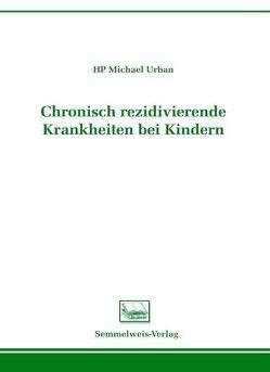 Chronisch rezidivierende Krankheiten bei Kindern von Urban,  Michael