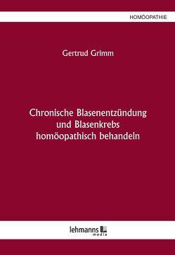 Chronische Blasenentzündung und Blasenkrebs von Grimm,  Gertrud