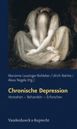 Chronische Depression von Bahrke,  Ulrich, Leuzinger-Bohleber,  Marianne, Negele,  Alexa