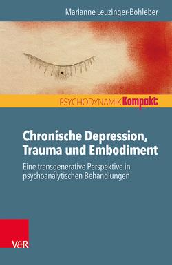 Chronische Depression, Trauma und Embodiment von Leuzinger-Bohleber,  Marianne