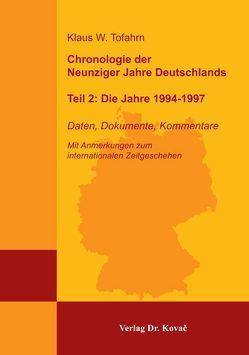 Chronologie der Neunziger Jahre Deutschlands Teil 2: Die Jahre 1994-1997 von Tofahrn,  Klaus W.