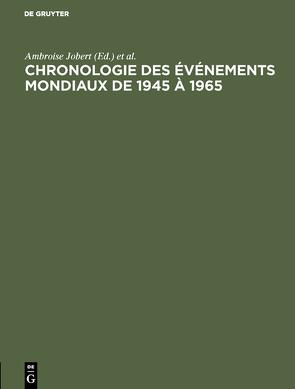 Chronologie des événements mondiaux de 1945 à 1965 von Bolle,  Pierre, Institut d'Etudes Politiques, Jobert,  Ambroise, Machu,  Jean, Solé,  Jacques