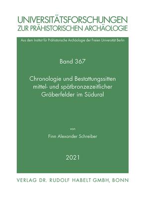 Chronologie und Bestattungssitten mittel- und spätbronzezeitlicher Gräberfelder im Südural von Schreiber,  Finn Alexander
