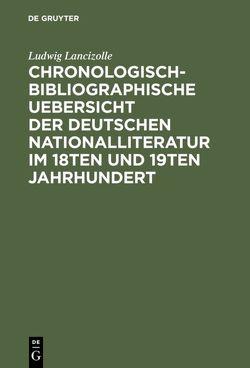Chronologisch-bibliographische Uebersicht der deutschen Nationalliteratur im 18ten und 19ten Jahrhundert von Lancizolle,  Ludwig, Pischon,  F. A.