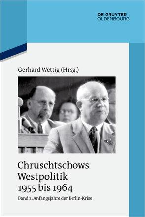 Chruschtschows Westpolitik 1955 bis 1964 / Anfangsjahre der Berlin-Krise (Herbst 1958 bis Herbst 1960) von Wettig,  Gerhard