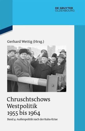 Chruschtschows Westpolitik 1955 bis 1964 / Außenpolitik nach der Kuba-Krise (Dezember 1962 bis Oktober 1964) von Wettig,  Gerhard