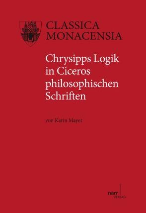 Chrysipps Logik in Ciceros philosophischen Schriften von Mayet,  Karin