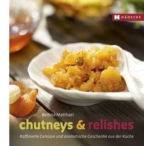 Chutneys & Relishes von Matthaei,  Bettina
