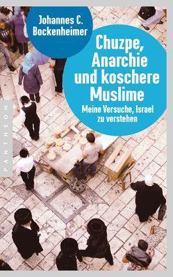 Chuzpe, Anarchie und koschere Muslime von Bockenheimer,  Johannes C.