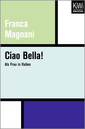 Ciao Bella! von Magnani,  Franca, Magnani,  Marco, Magnani-von Petersdorff,  Sabina