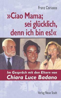 """""""Ciao Mama; sei glücklich, denn ich bin es!"""" von Coriasco,  Franz, Liesenfeld,  Stefan"""