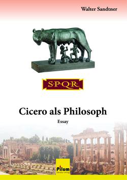 Cicero als Philosoph von Sandtner,  Walter