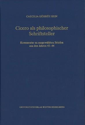 Cicero als philosophischer Schriftsteller von Hein,  Caecilia-Désirée