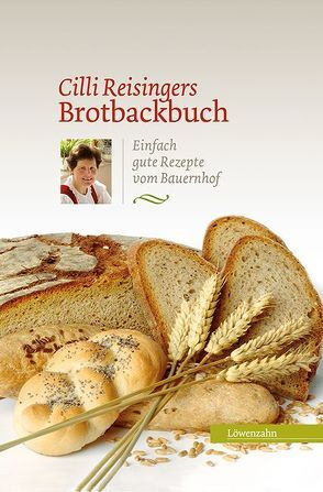 Cilli Reisingers Brotbackbuch von Reisinger,  Cäcilia