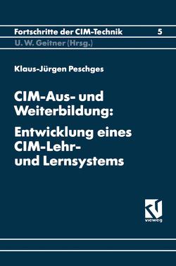 CIM-Aus- und Weiterbildung: Entwicklung eines CIM-Lehr- und Lernsystems von Peschges,  Klaus-Jürgen