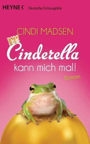 Cinderella kann mich mal! von Kinkel,  Silvia, Madsen,  Cindi