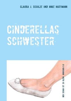 Cinderellas Schwester von Hartmann,  Anke, Schulze,  Claudia J.