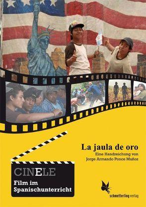 CINELE: La jaula de oro von Ponce Muñoz,  Jorge Armando