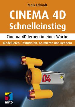 Cinema 4D Schnelleinstieg von Eckardt,  Maik