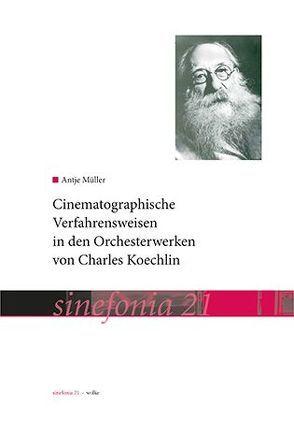 Cinematographische Verfahrensweisen in den Orchesterwerken von Charles Koechlin von Müller,  Antje
