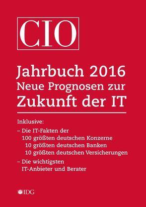 CIO Jahrbuch 2016. Neue Prognosen zur Zukunft der IT von Ellermann,  Horst, Kallus,  Michael, Klostermeier,  Johannes, Pütter,  Christiane, Röwekamp,  Rolf, Winkler,  Saskia