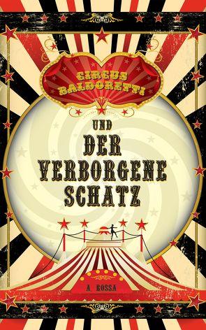 Circus Baldoretti und der verborgene Schatz von Rossa,  A.