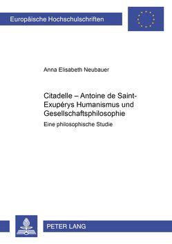 «Citadelle» – Antoine de Saint-Exupérys Humanismus und Gesellschaftsphilosophie von Neubauer,  Anneliese